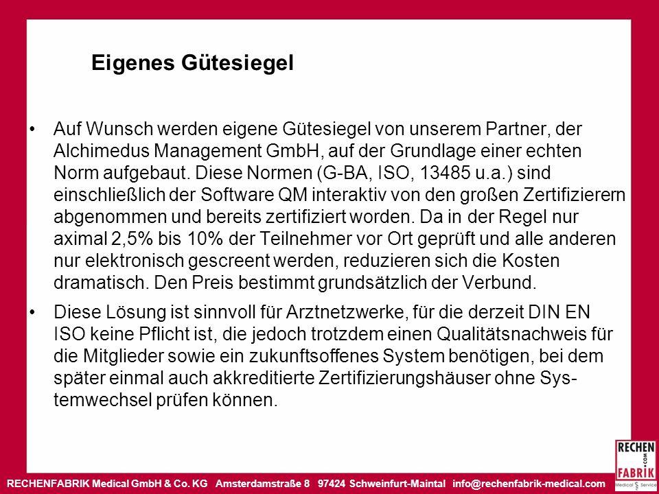 RECHENFABRIK Medical GmbH & Co. KG Amsterdamstraße 8 97424 Schweinfurt-Maintal info@rechenfabrik-medical.com Eigenes Gütesiegel Auf Wunsch werden eige