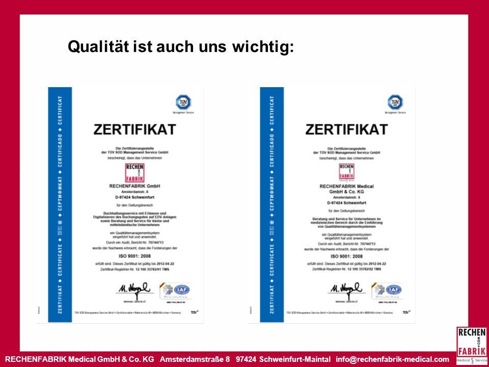 RECHENFABRIK Medical GmbH & Co. KG Amsterdamstraße 8 97424 Schweinfurt-Maintal info@rechenfabrik-medical.com Qualität ist auch uns wichtig:
