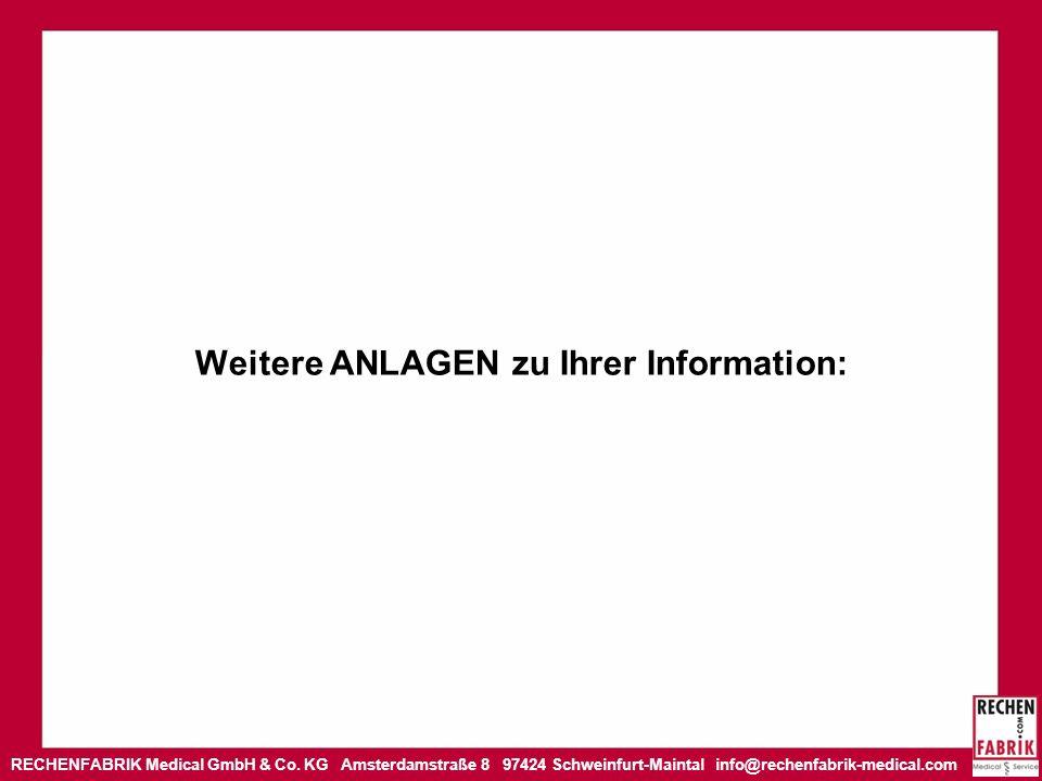 RECHENFABRIK Medical GmbH & Co. KG Amsterdamstraße 8 97424 Schweinfurt-Maintal info@rechenfabrik-medical.com Weitere ANLAGEN zu Ihrer Information: