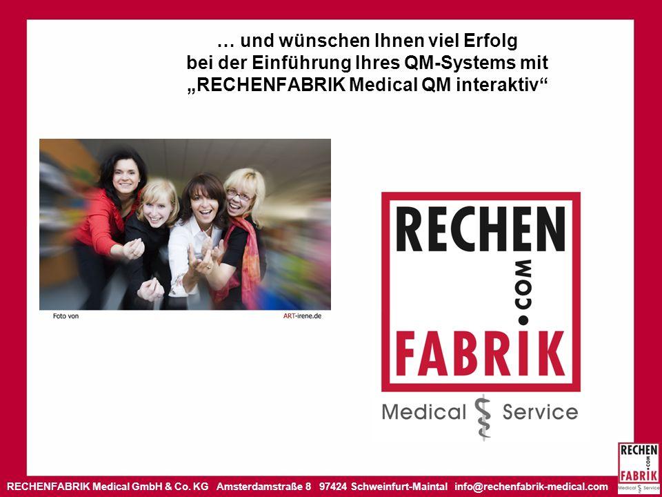 RECHENFABRIK Medical GmbH & Co. KG Amsterdamstraße 8 97424 Schweinfurt-Maintal info@rechenfabrik-medical.com … und wünschen Ihnen viel Erfolg bei der