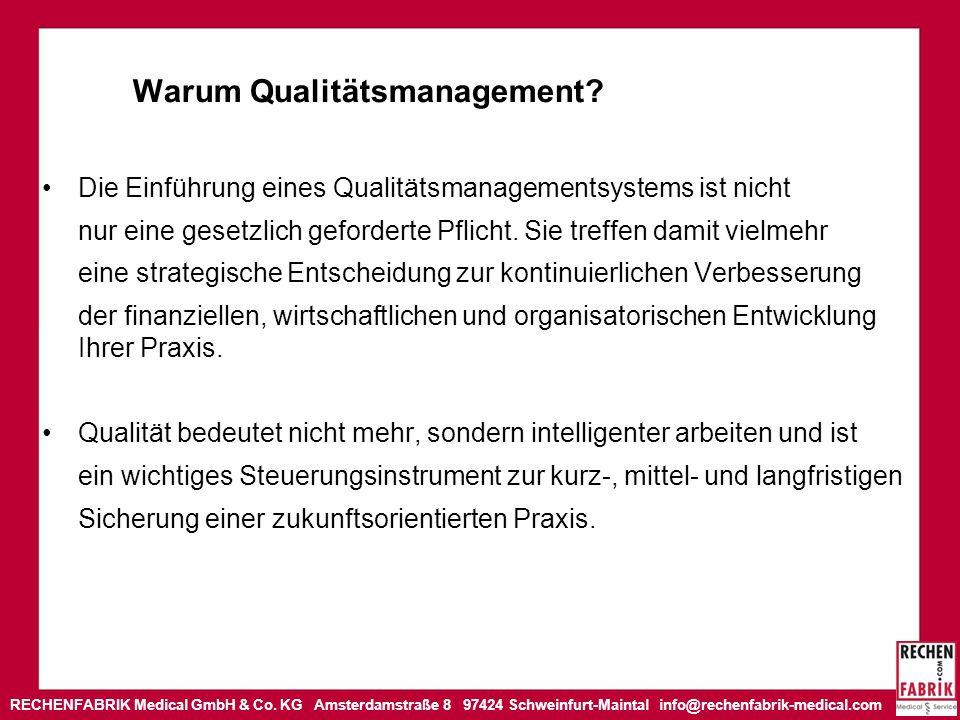 RECHENFABRIK Medical GmbH & Co. KG Amsterdamstraße 8 97424 Schweinfurt-Maintal info@rechenfabrik-medical.com Warum Qualitätsmanagement? Die Einführung
