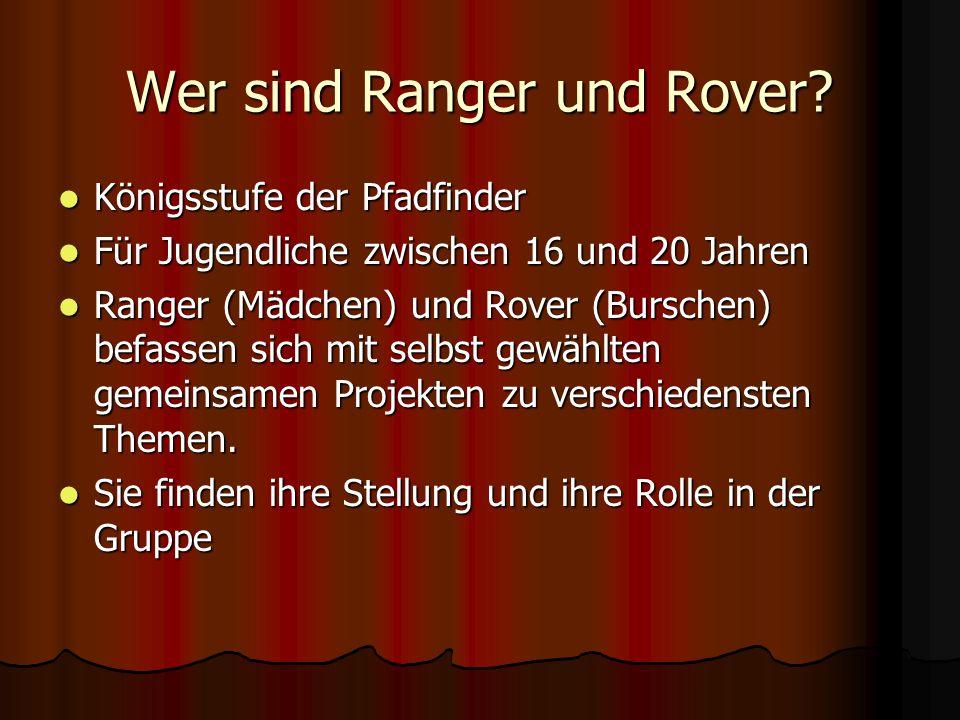 Wer sind Ranger und Rover? Königsstufe der Pfadfinder Königsstufe der Pfadfinder Für Jugendliche zwischen 16 und 20 Jahren Für Jugendliche zwischen 16
