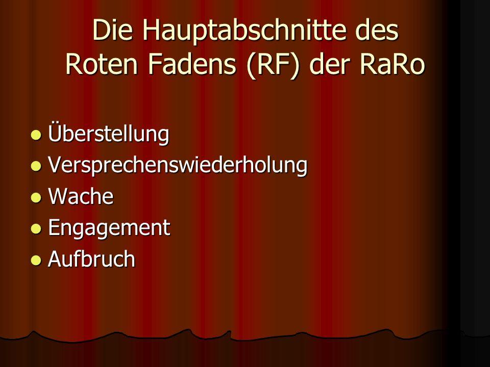 Die Hauptabschnitte des Roten Fadens (RF) der RaRo Überstellung Überstellung Versprechenswiederholung Versprechenswiederholung Wache Wache Engagement