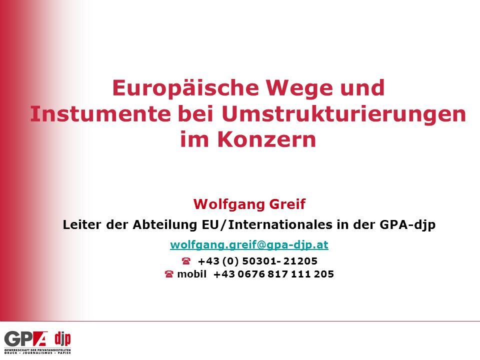 Europäische Wege und Instumente bei Umstrukturierungen im Konzern Wolfgang Greif Leiter der Abteilung EU/Internationales in der GPA-djp wolfgang.greif