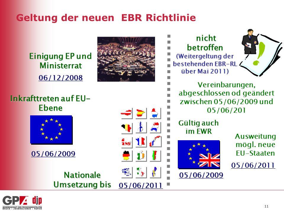 11 Geltung der neuen EBR Richtlinie 05/06/2009 05/06/2011 Vereinbarungen, abgeschlossen od geändert zwischen 05/06/2009 und 05/06/201 Einigung EP und