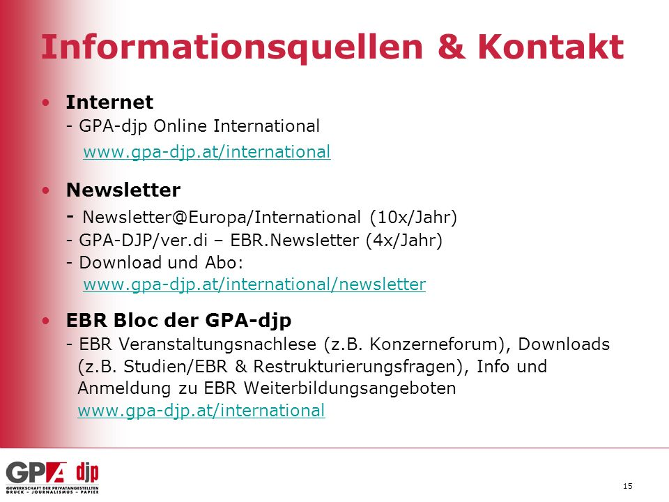 15 Informationsquellen & Kontakt Internet - GPA-djp Online International www.gpa-djp.at/internationalwww.gpa-djp.at/international Newsletter - Newslet