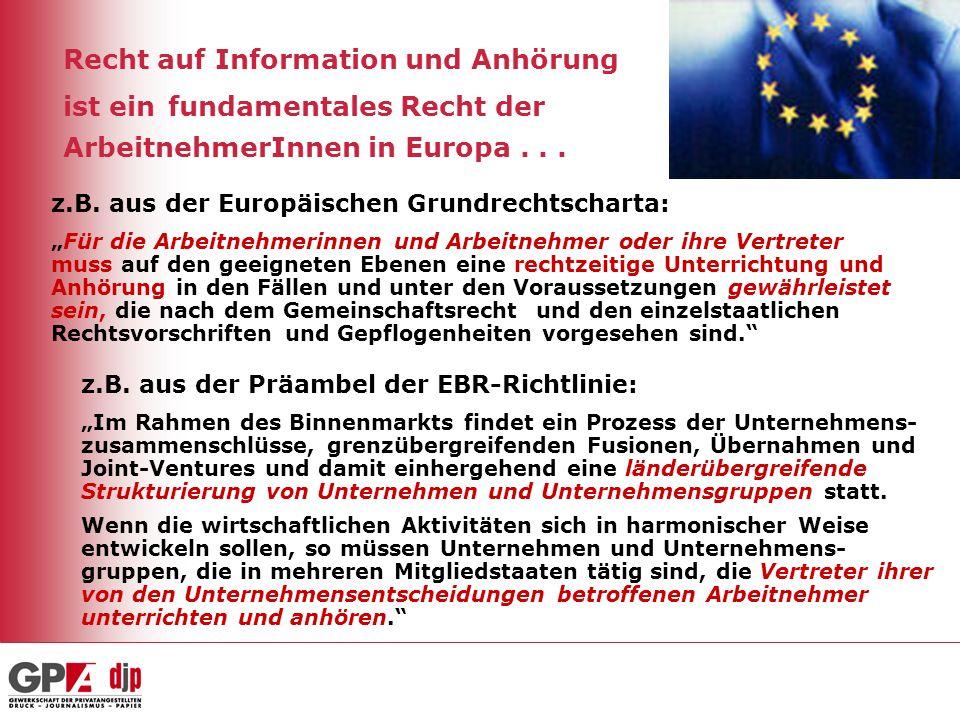 Recht auf Information und Anhörung ist ein fundamentales Recht der ArbeitnehmerInnen in Europa... z.B. aus der Europäischen Grundrechtscharta: Für die