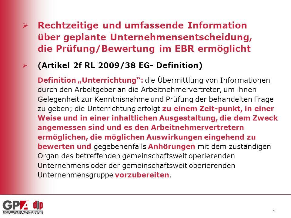 9 Rechtzeitige und umfassende Information über geplante Unternehmensentscheidung, die Prüfung/Bewertung im EBR ermöglicht ( Artikel 2f RL 2009/38 EG-