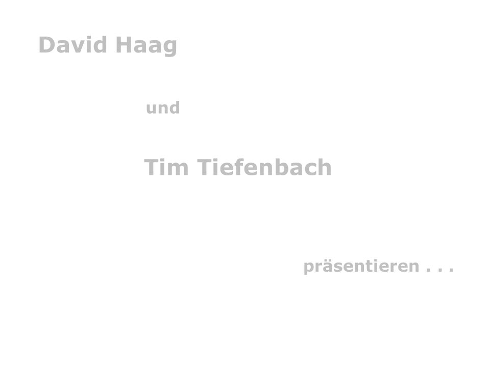 David Haag Tim Tiefenbach und präsentieren...