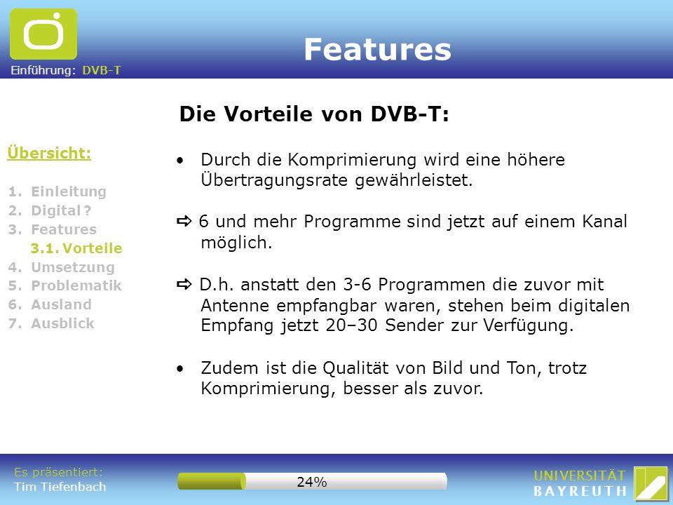 Einführung: DVB-T UNIVERSITÄT BAYREUTH 1. Einleitung 2. Digital ? 3. Features 3.1. Vorteile 4. Umsetzung 5. Problematik 6. Ausland 7. Ausblick Übersic