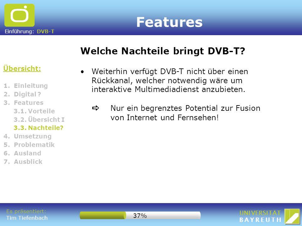 Einführung: DVB-T UNIVERSITÄT BAYREUTH 1. Einleitung 2. Digital ? 3. Features 3.1. Vorteile 3.2. Übersicht I 3.3. Nachteile? 4. Umsetzung 5. Problemat