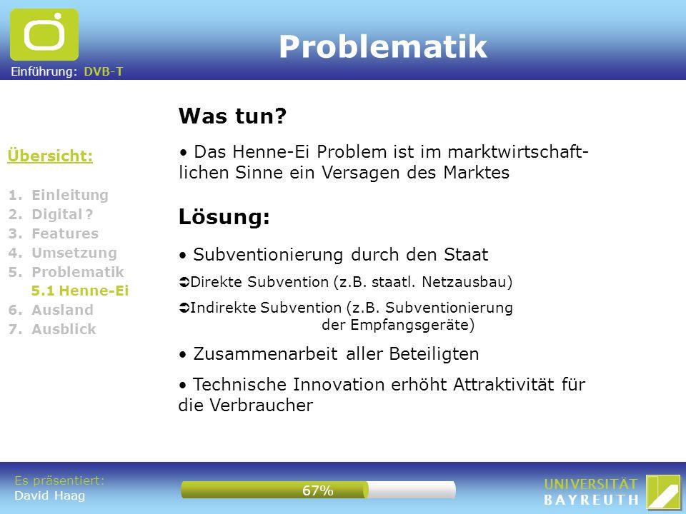 Einführung: DVB-T UNIVERSITÄT BAYREUTH Problematik Übersicht: Was tun? 1. Einleitung 2. Digital ? 3. Features 4. Umsetzung 5. Problematik 5.1 Henne-Ei