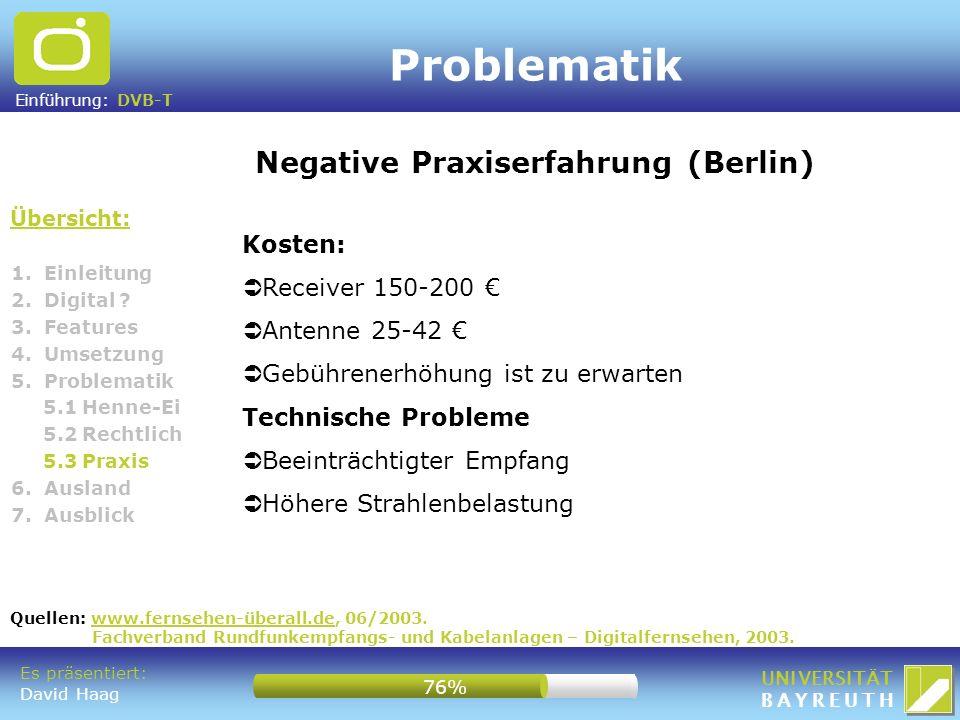 Einführung: DVB-T UNIVERSITÄT BAYREUTH Problematik Übersicht: Negative Praxiserfahrung (Berlin) 1. Einleitung 2. Digital ? 3. Features 4. Umsetzung 5.