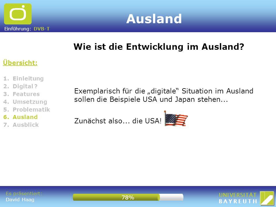 Einführung: DVB-T UNIVERSITÄT BAYREUTH Zunächst also... die USA! Ausland Übersicht: Wie ist die Entwicklung im Ausland? 1. Einleitung 2. Digital ? 3.