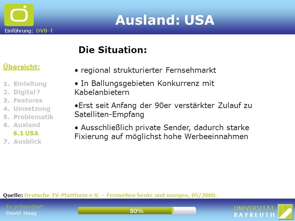 Einführung: DVB-T UNIVERSITÄT BAYREUTH Ausland: USA Übersicht: Die Situation: 1. Einleitung 2. Digital ? 3. Features 4. Umsetzung 5. Problematik 6. Au