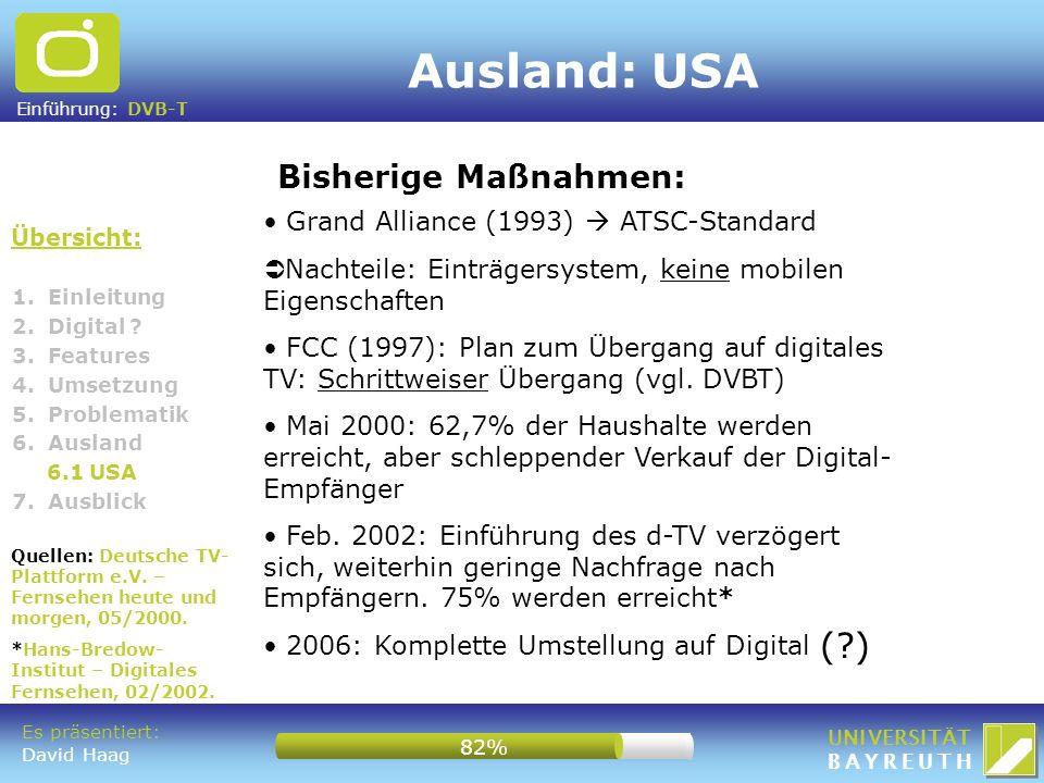 Einführung: DVB-T UNIVERSITÄT BAYREUTH Ausland: USA Übersicht: Bisherige Maßnahmen: 1. Einleitung 2. Digital ? 3. Features 4. Umsetzung 5. Problematik