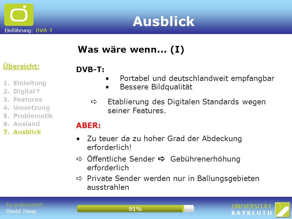 Einführung: DVB-T UNIVERSITÄT BAYREUTH Übersicht: Was wäre wenn... (I) 1. Einleitung 2. Digital ? 3. Features 4. Umsetzung 5. Problematik 6. Ausland 7