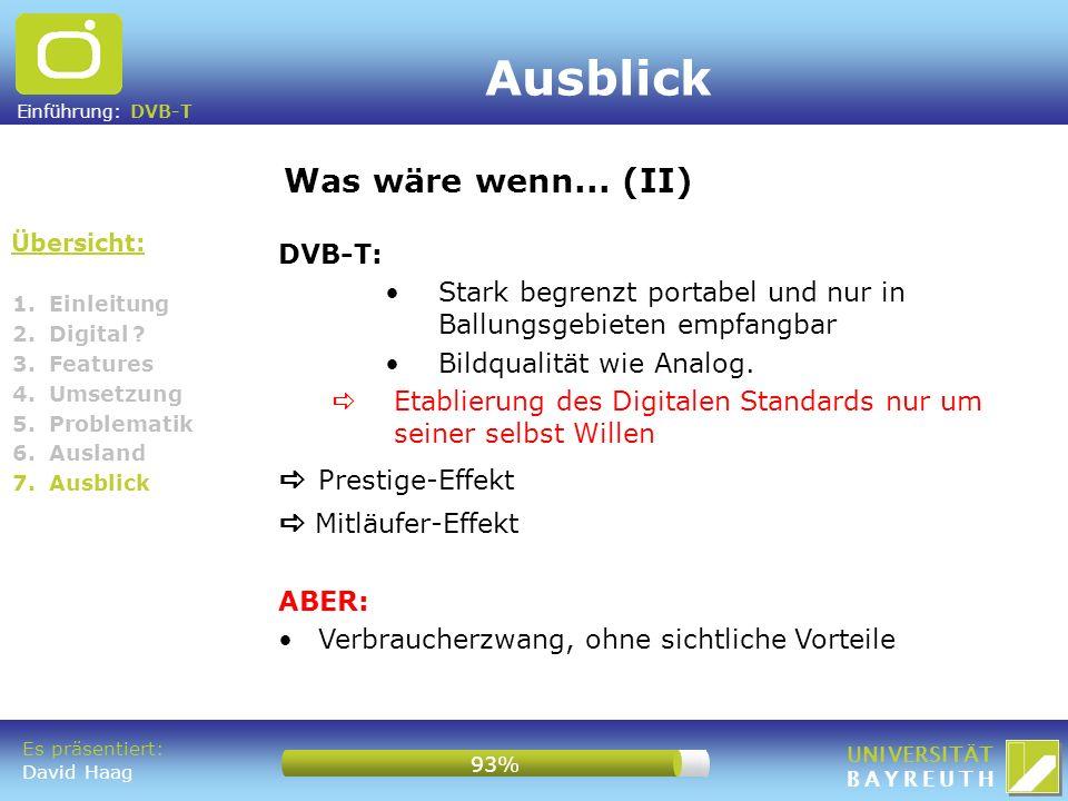 Einführung: DVB-T UNIVERSITÄT BAYREUTH Übersicht: Was wäre wenn... (II) 1. Einleitung 2. Digital ? 3. Features 4. Umsetzung 5. Problematik 6. Ausland
