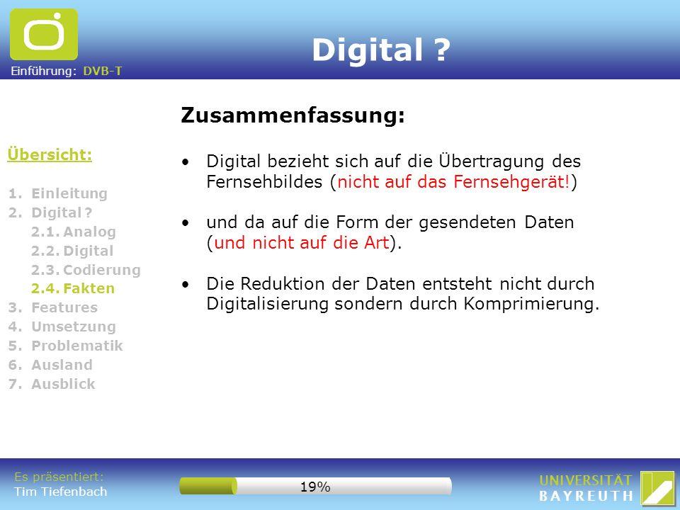 Einführung: DVB-T UNIVERSITÄT BAYREUTH 1. Einleitung 2. Digital ? 2.1. Analog 2.2. Digital 2.3. Codierung 2.4. Fakten 3. Features 4. Umsetzung 5. Prob