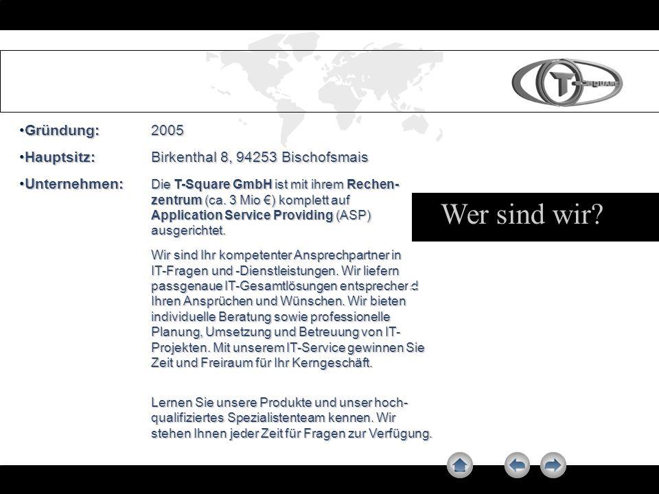 Gründung:2005Gründung:2005 Hauptsitz:Birkenthal 8, 94253 BischofsmaisHauptsitz:Birkenthal 8, 94253 Bischofsmais Unternehmen: Die T-Square GmbH ist mit