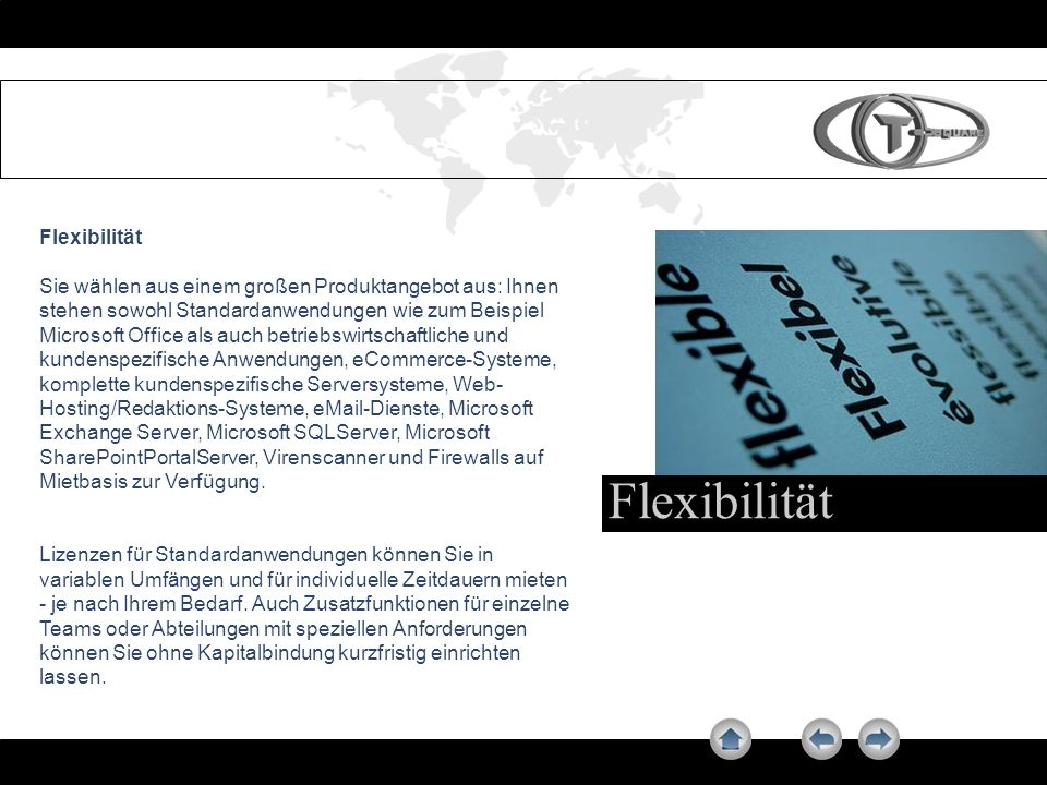 Das bekommen Sie Service - das bekommen Sie: Microsoft Office – Powerpoint, Word, Excel Flexible Softwarewahl Adobe Acrobat Writer Open Office Internetzugang, Hosting E-Mail Virenschutz, Spamfilter, Content Filtering Jede netzwerkfähige Software (eigene Lizenz)