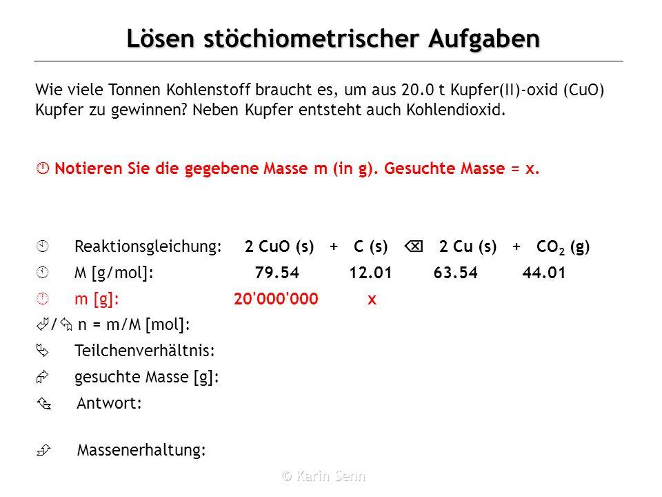 Lösen stöchiometrischer Aufgaben Wie viele Tonnen Kohlenstoff braucht es, um aus 20.0 t Kupfer(II)-oxid (CuO) Kupfer zu gewinnen? Neben Kupfer entsteh