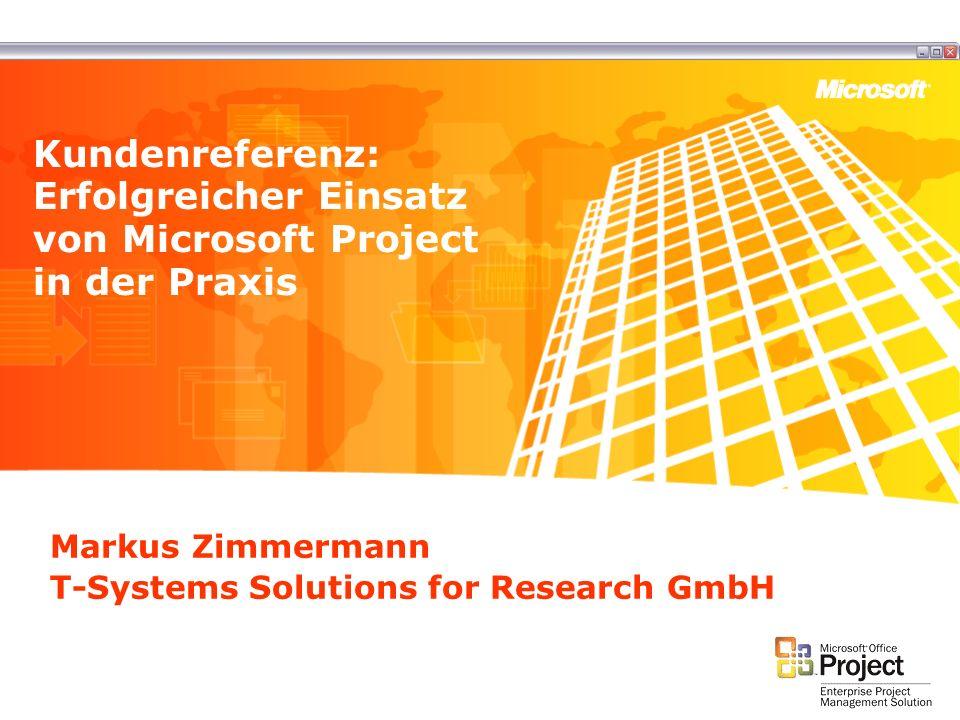 Markus Zimmermann T-Systems Solutions for Research GmbH Kundenreferenz: Erfolgreicher Einsatz von Microsoft Project in der Praxis