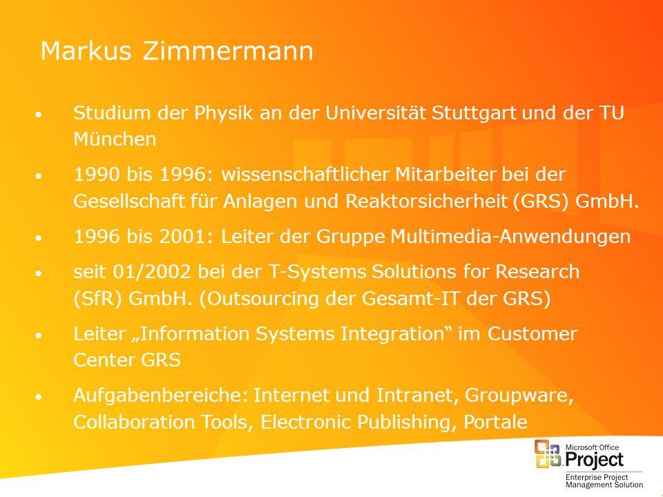 Markus Zimmermann Studium der Physik an der Universität Stuttgart und der TU München 1990 bis 1996: wissenschaftlicher Mitarbeiter bei der Gesellschaf
