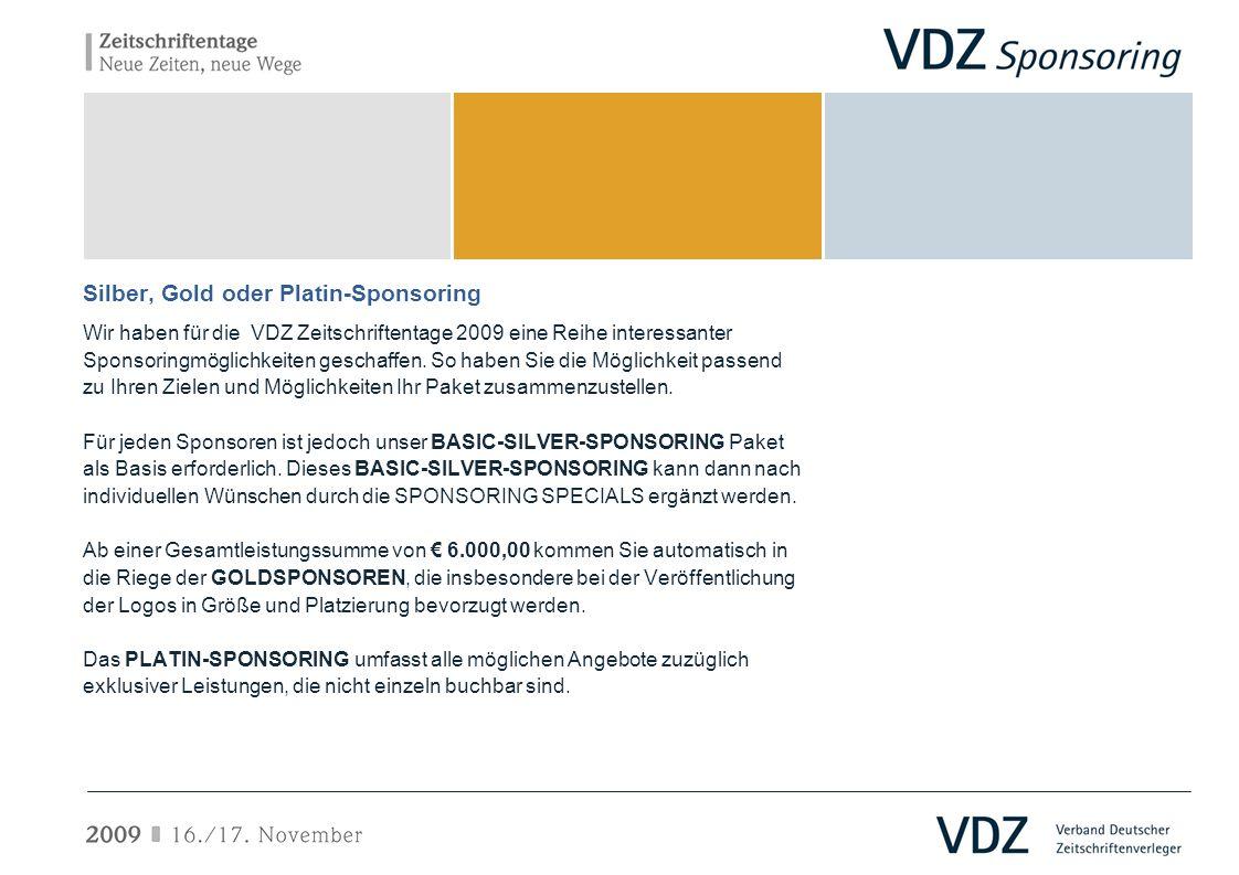 Silber, Gold oder Platin-Sponsoring Wir haben für die VDZ Zeitschriftentage 2009 eine Reihe interessanter Sponsoringmöglichkeiten geschaffen. So haben