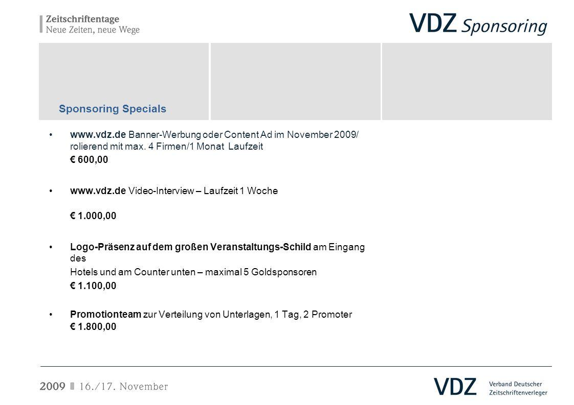 www.vdz.de Banner-Werbung oder Content Ad im November 2009/ rolierend mit max. 4 Firmen/1 Monat Laufzeit 600,00 www.vdz.de Video-Interview – Laufzeit