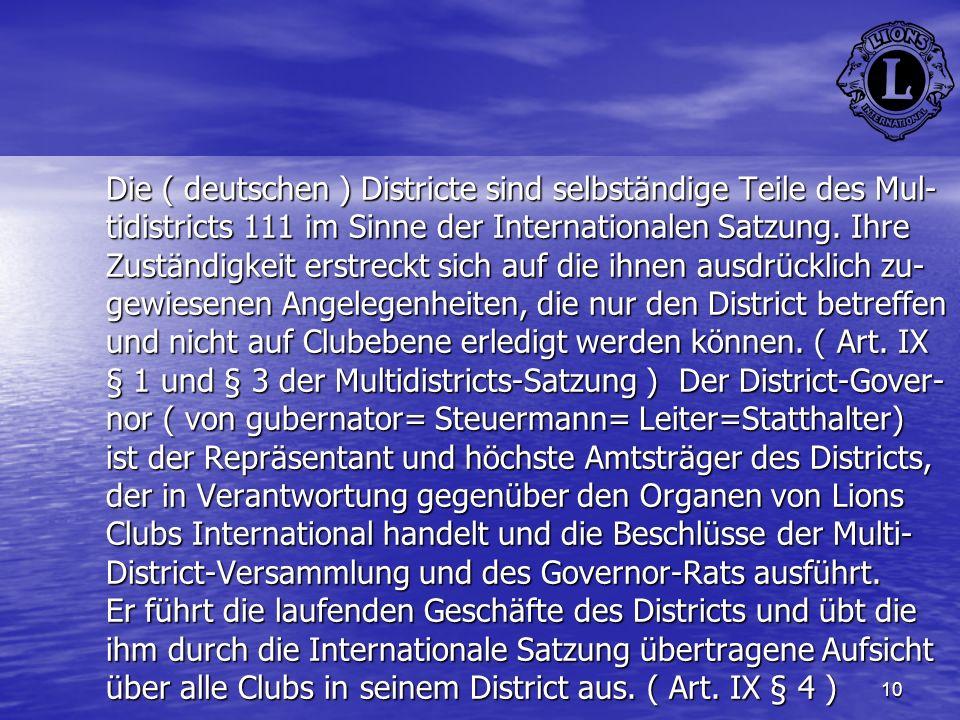 10 Die ( deutschen ) Districte sind selbständige Teile des Mul- tidistricts 111 im Sinne der Internationalen Satzung. Ihre Zuständigkeit erstreckt sic