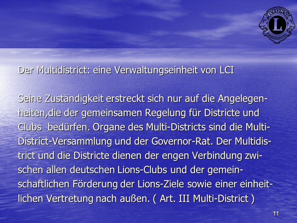 11 Der Multidistrict: eine Verwaltungseinheit von LCI Seine Zuständigkeit erstreckt sich nur auf die Angelegen- heiten,die der gemeinsamen Regelung fü