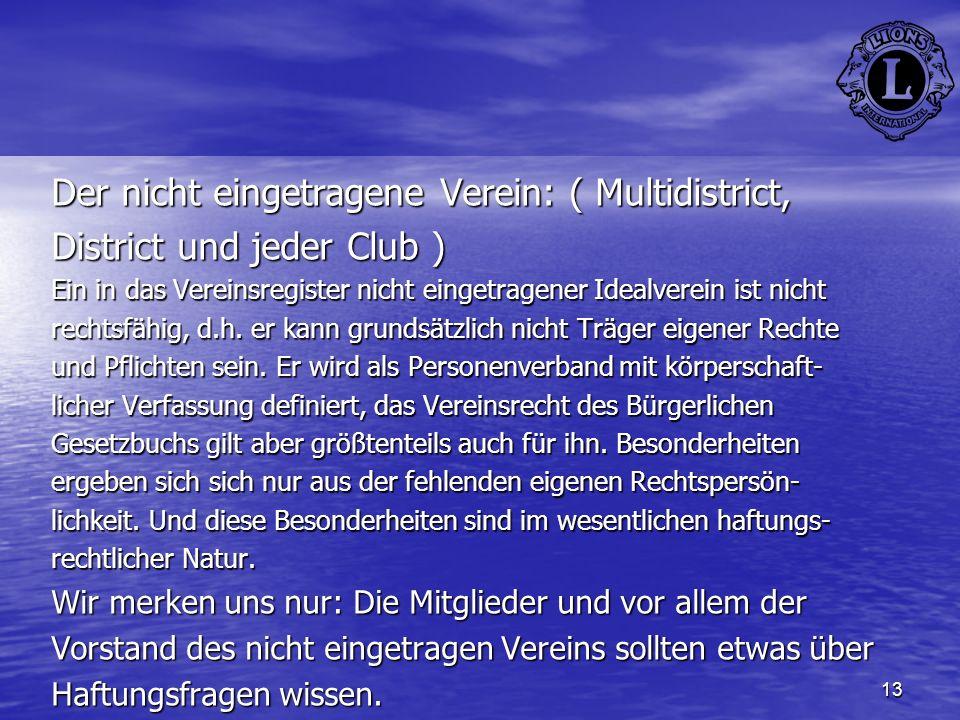 13 Der nicht eingetragene Verein: ( Multidistrict, District und jeder Club ) Ein in das Vereinsregister nicht eingetragener Idealverein ist nicht rech