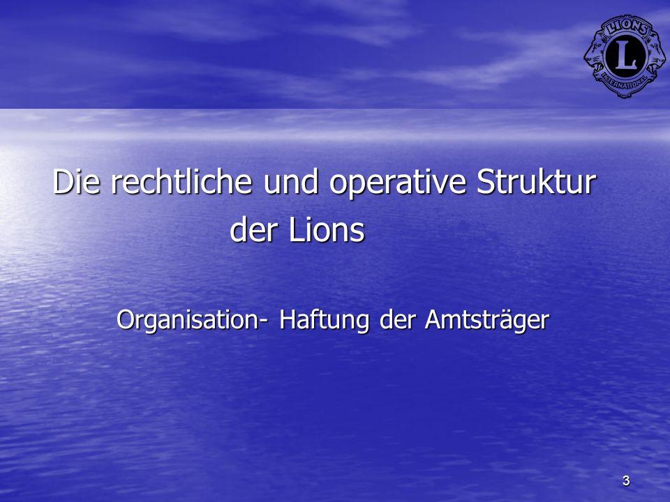 3 Die rechtliche und operative Struktur der Lions der Lions Organisation- Haftung der Amtsträger Organisation- Haftung der Amtsträger
