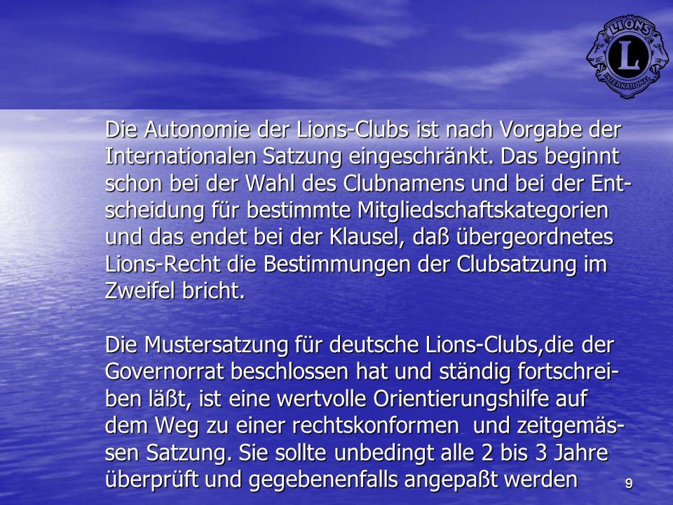 9 Die Autonomie der Lions-Clubs ist nach Vorgabe der Internationalen Satzung eingeschränkt. Das beginnt schon bei der Wahl des Clubnamens und bei der