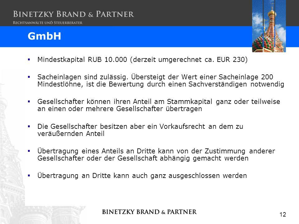 12 Mindestkapital RUB 10.000 (derzeit umgerechnet ca. EUR 230) Sacheinlagen sind zulässig. Übersteigt der Wert einer Sacheinlage 200 Mindestlöhne, ist