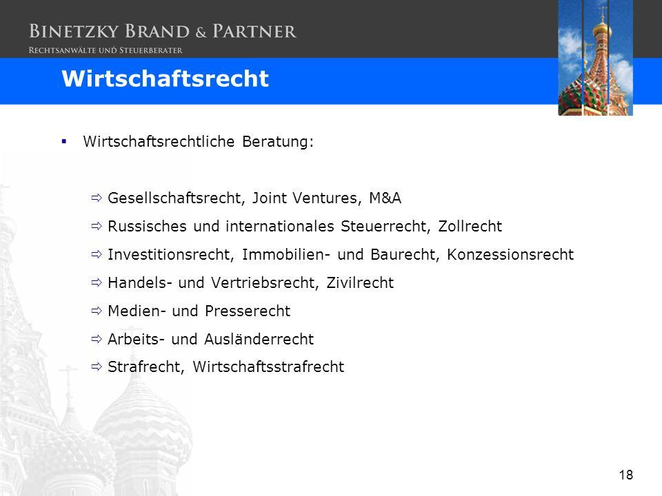 18 Wirtschaftsrechtliche Beratung: Gesellschaftsrecht, Joint Ventures, M&A Russisches und internationales Steuerrecht, Zollrecht Investitionsrecht, Im