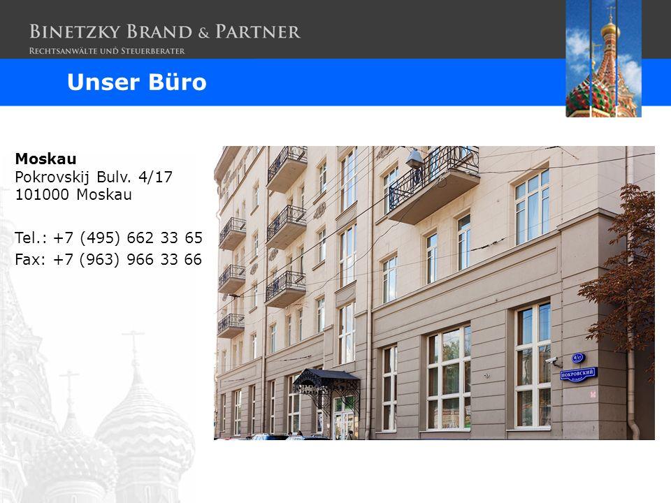 Unser Büro Moskau Pokrovskij Bulv. 4/17 101000 Moskau Tel.: +7 (495) 662 33 65 Fax: +7 (963) 966 33 66