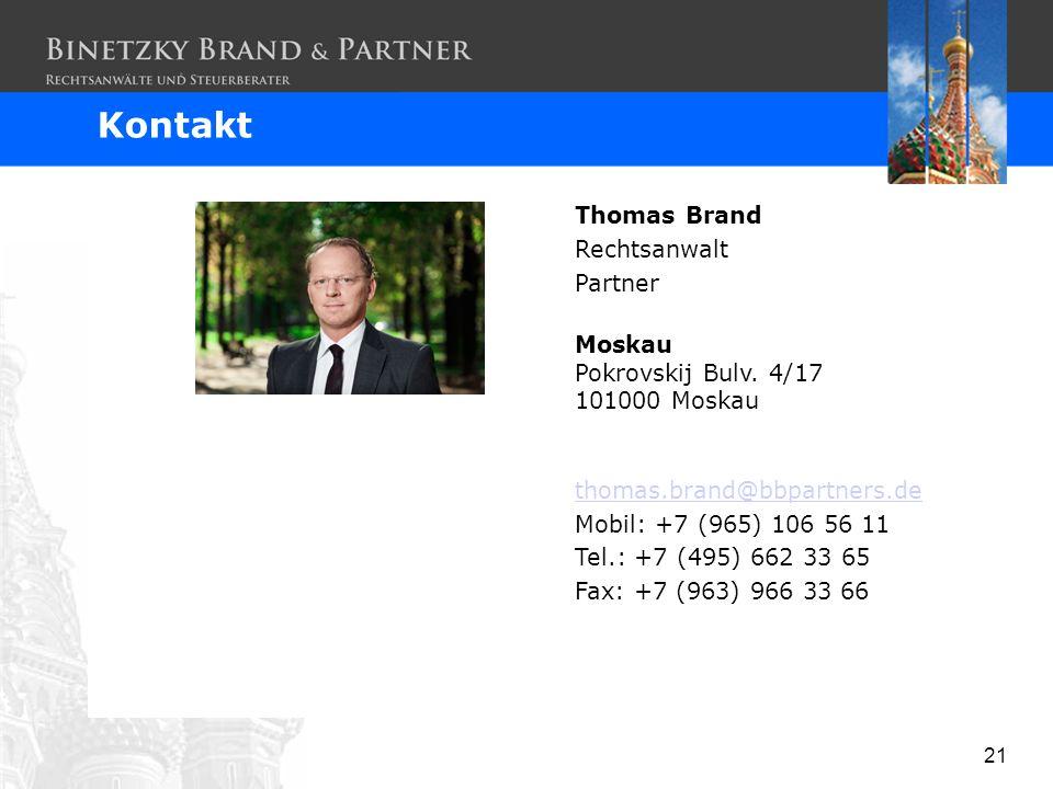 21 Thomas Brand Rechtsanwalt Partner Moskau Pokrovskij Bulv. 4/17 101000 Moskau thomas.brand@bbpartners.de Mobil: +7 (965) 106 56 11 Tel.: +7 (495) 66