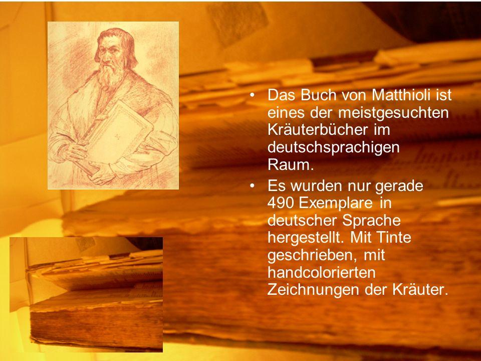 Das Buch von Matthioli ist eines der meistgesuchten Kräuterbücher im deutschsprachigen Raum. Es wurden nur gerade 490 Exemplare in deutscher Sprache h