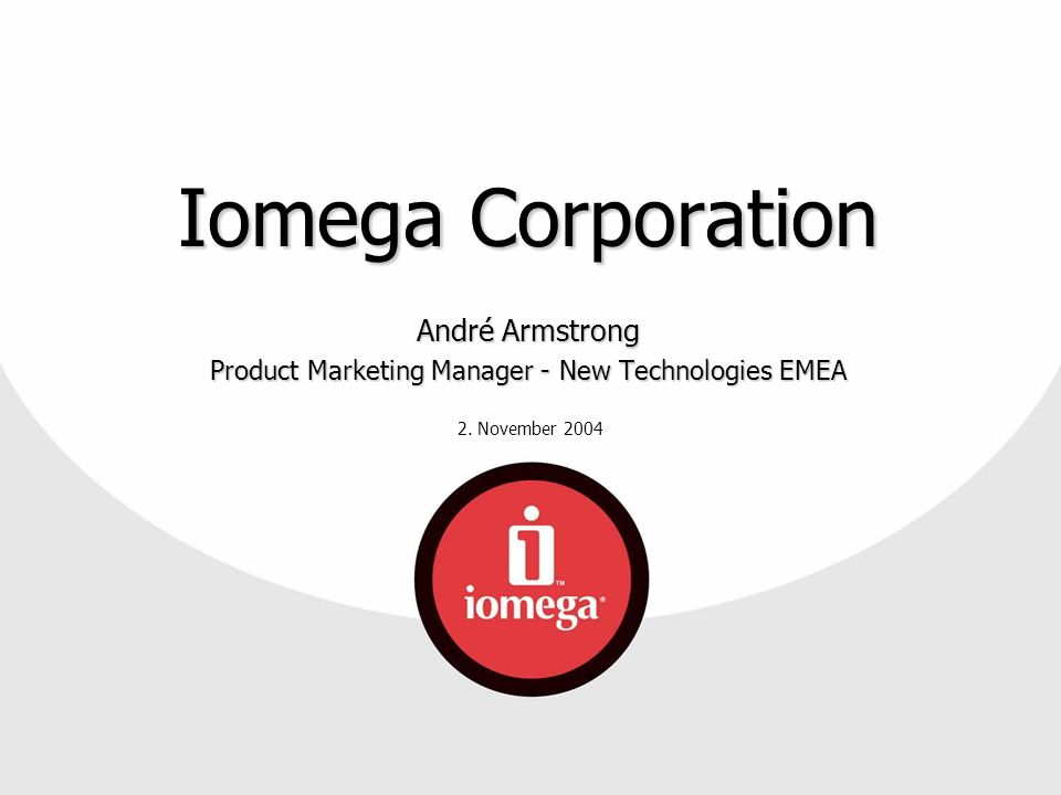 2. November 2004 Iomega Corporation André Armstrong Product Marketing Manager - New Technologies EMEA