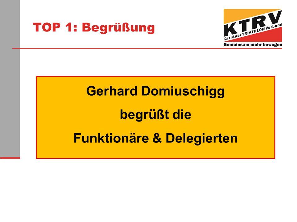 TOP 1: Begrüßung Gerhard Domiuschigg begrüßt die Funktionäre & Delegierten