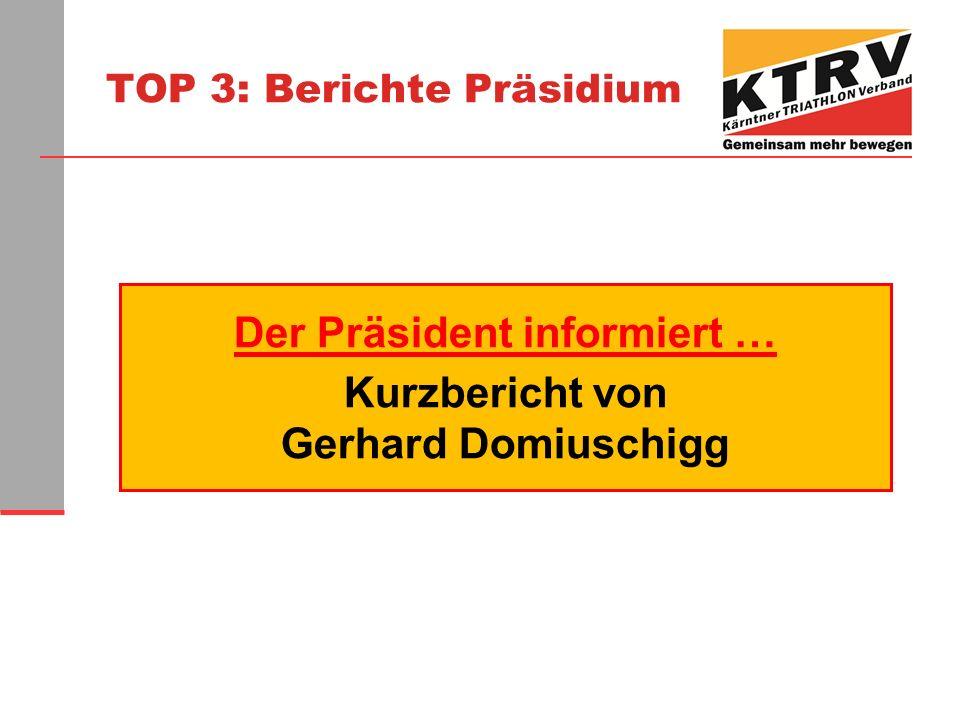 TOP 3: Berichte Präsidium Der Präsident informiert … Kurzbericht von Gerhard Domiuschigg