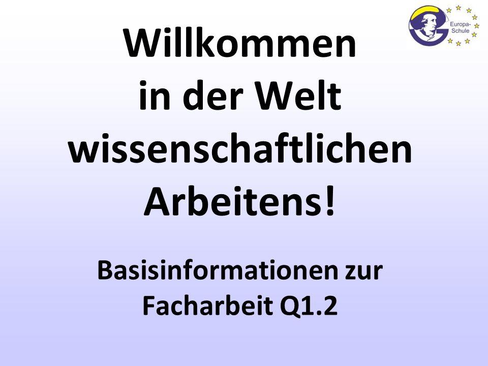 GrundgedankeFormaliaAufbauZitierenPlanungFragerunde 1 Willkommen in der Welt wissenschaftlichen Arbeitens! Basisinformationen zur Facharbeit Q1.2