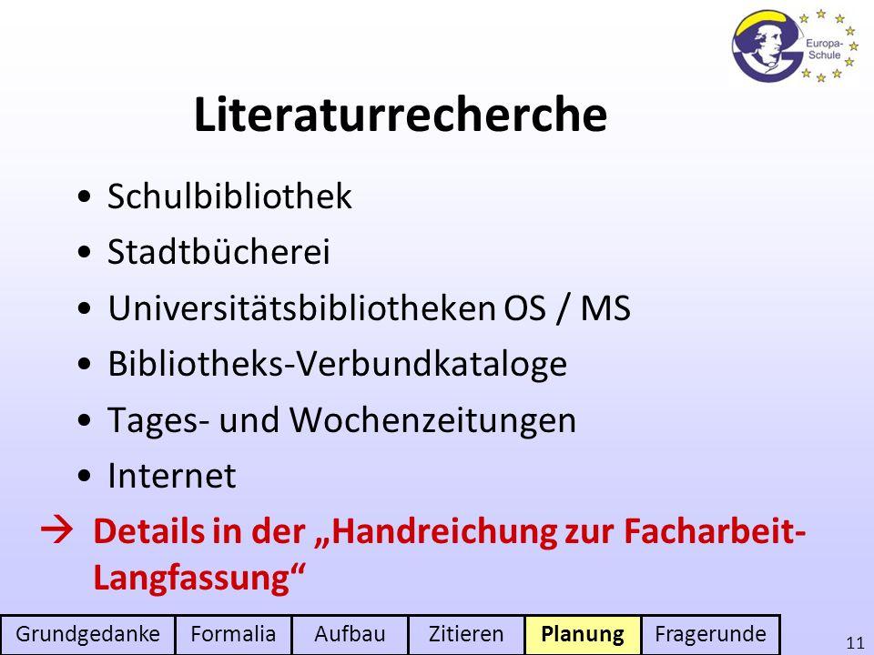 GrundgedankeFormaliaAufbauZitierenPlanungFragerunde 11 Literaturrecherche Schulbibliothek Stadtbücherei Universitätsbibliotheken OS / MS Bibliotheks-V