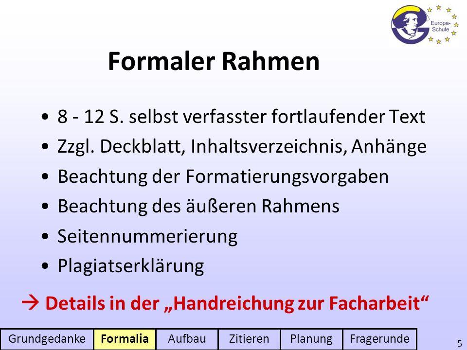 GrundgedankeFormaliaAufbauZitierenPlanungFragerunde 5 Formaler Rahmen 8 - 12 S. selbst verfasster fortlaufender Text Zzgl. Deckblatt, Inhaltsverzeichn