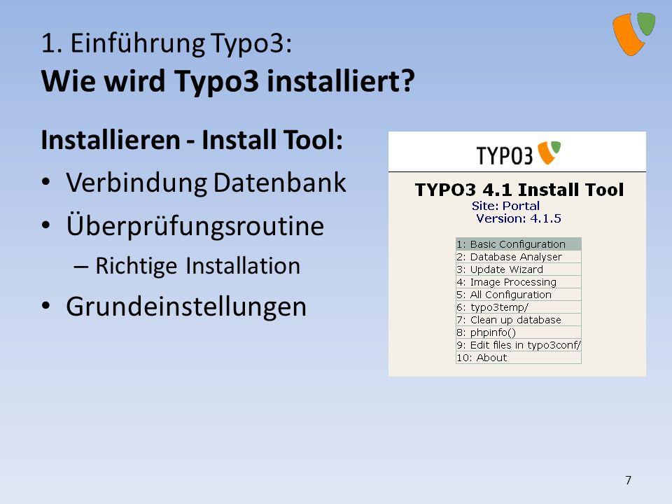 1. Einführung Typo3: Wie wird Typo3 installiert? Installieren - Install Tool: Verbindung Datenbank Überprüfungsroutine – Richtige Installation Grundei