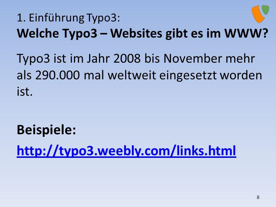 1. Einführung Typo3: Welche Typo3 – Websites gibt es im WWW? Typo3 ist im Jahr 2008 bis November mehr als 290.000 mal weltweit eingesetzt worden ist.