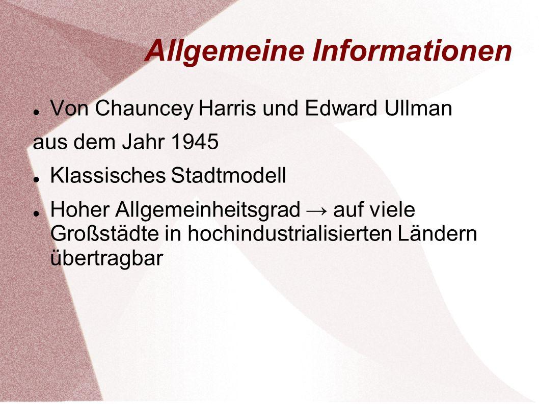 Allgemeine Informationen Von Chauncey Harris und Edward Ullman aus dem Jahr 1945 Klassisches Stadtmodell Hoher Allgemeinheitsgrad auf viele Großstädte