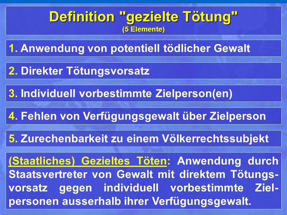 1. Anwendung von potentiell tödlicher Gewalt 3. Individuell vorbestimmte Zielperson(en) 4. Fehlen von Verfügungsgewalt über Zielperson 5. Zurechenbark